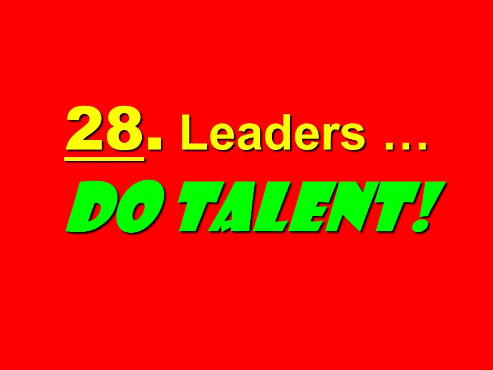28. Leaders … DO TALENT!