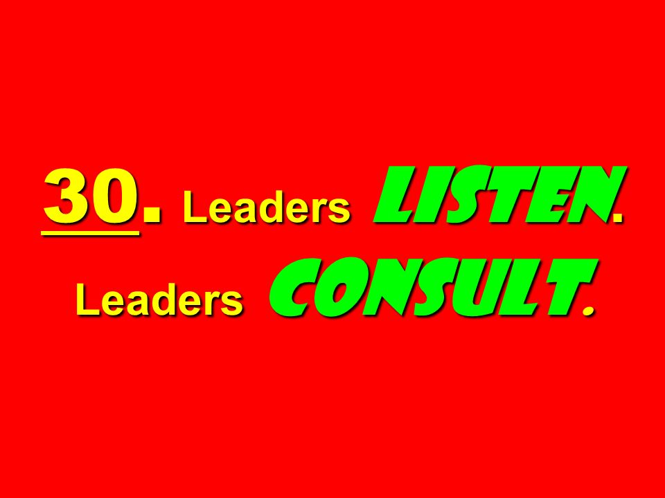 30. Leaders Listen. Leaders Consult.