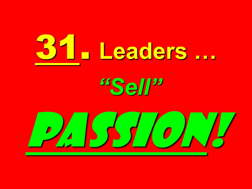 31. Leaders … Sell PASSION!