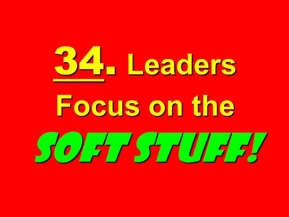 34. Leaders Focus on the SOFT STUFF!