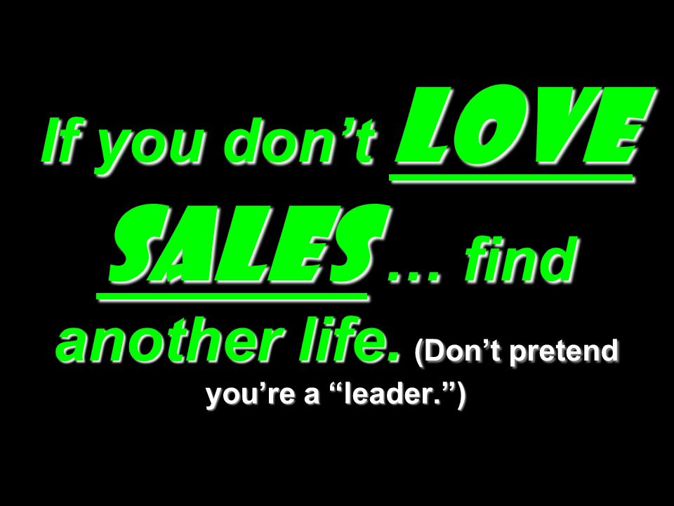 If you don't LOVE SALES … find another life