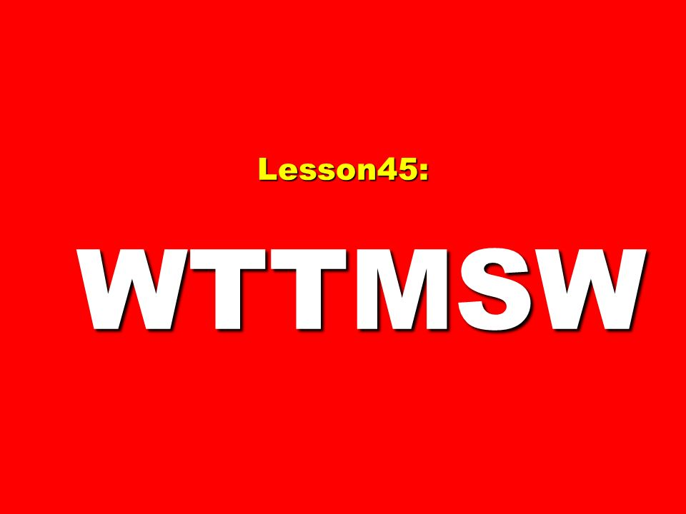 Lesson45: WTTMSW 105