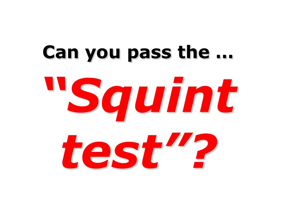 Can you pass the … Squint test