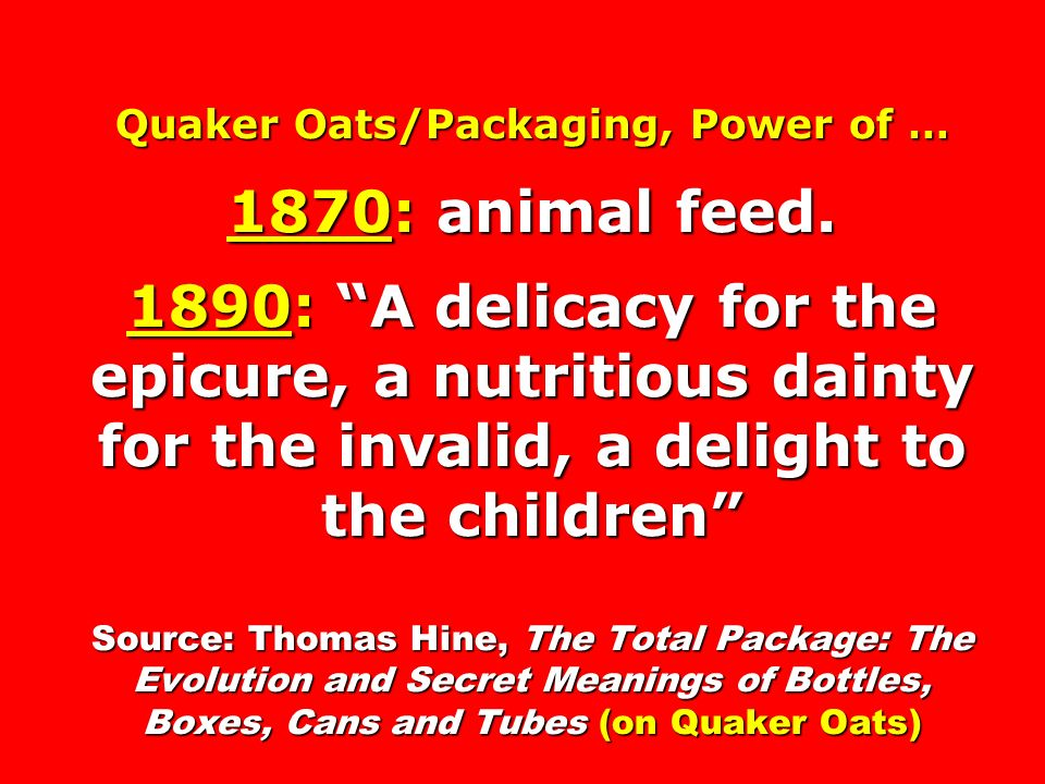Quaker Oats/Packaging, Power of … 1870: animal feed