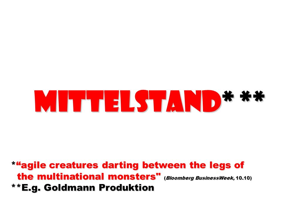 MittELstand* ** * agile creatures darting between the legs of