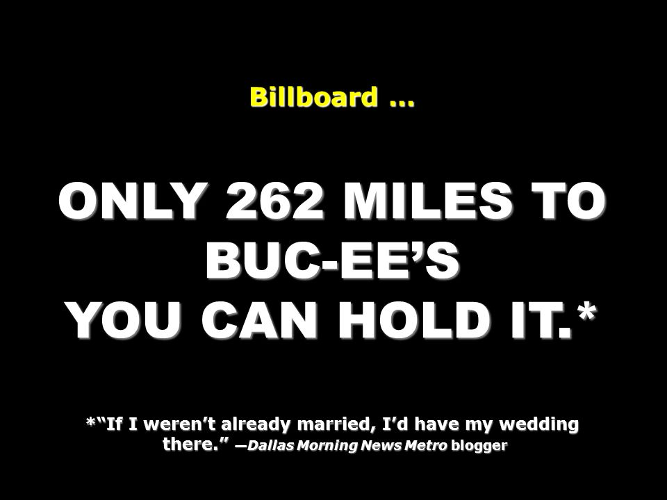 ONLY 262 MILES TO BUC-EE'S YOU CAN HOLD IT.*
