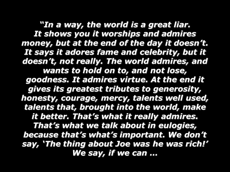 In a way, the world is a great liar.