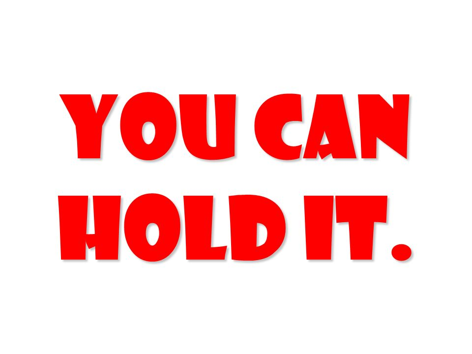 YOU CAN HOLD IT. 190