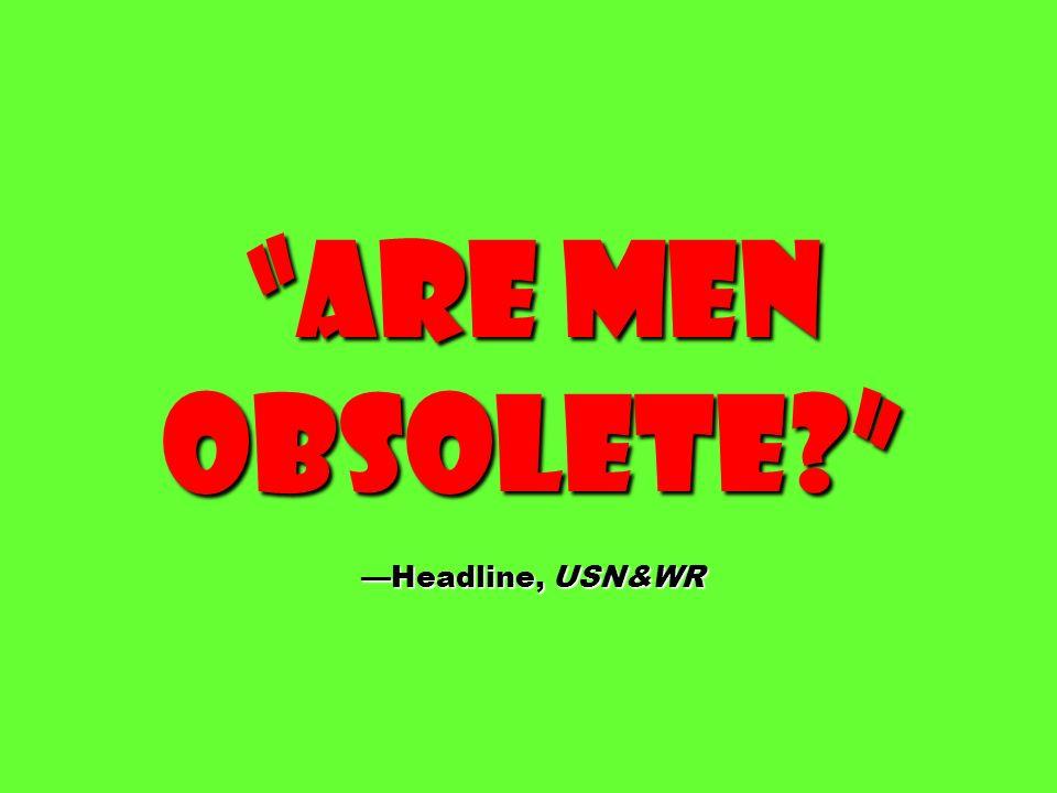 Are men obsolete —Headline, USN&WR