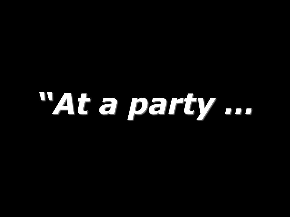 At a party … 23 23