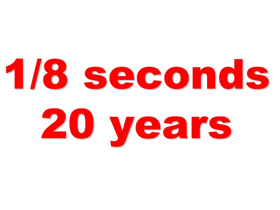 1/8 seconds 20 years