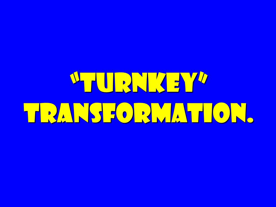 Turnkey Transformation.