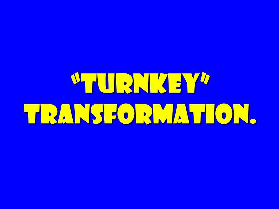 Turnkey Transformation.