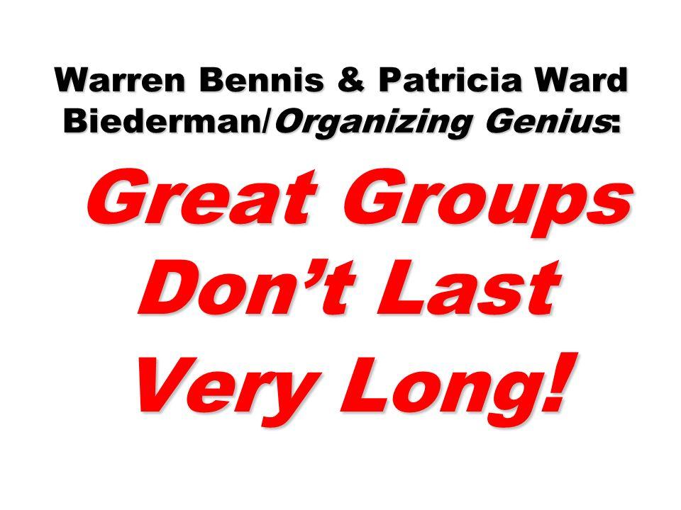 Warren Bennis & Patricia Ward Biederman/Organizing Genius: Great Groups Don't Last Very Long!