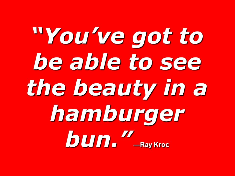 You've got to be able to see the beauty in a hamburger bun