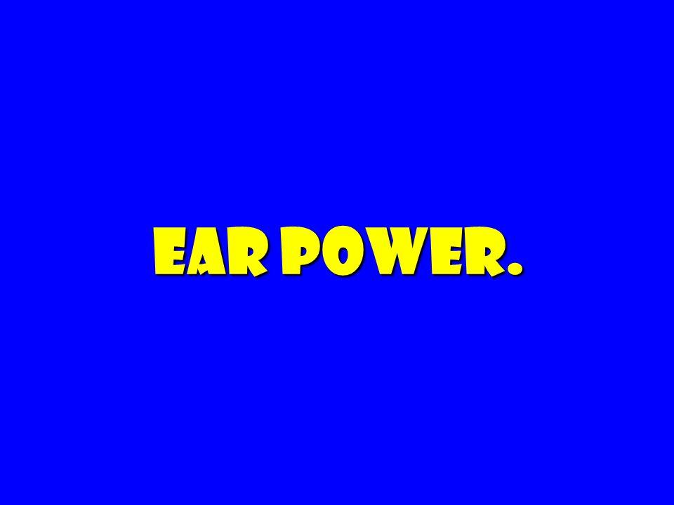 Ear power. 43 43