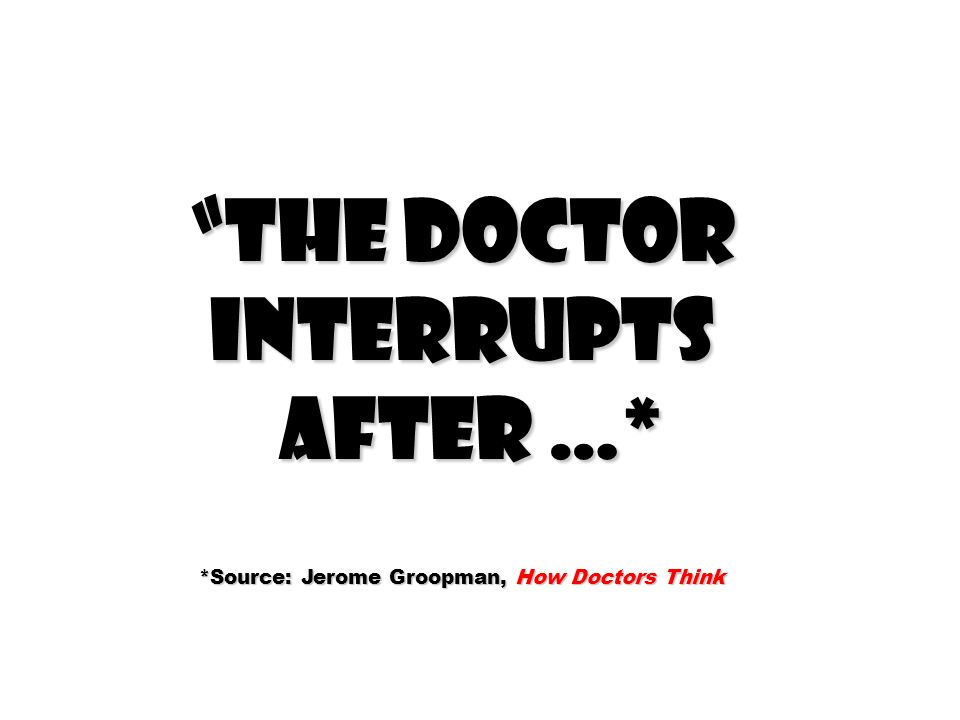 *Source: Jerome Groopman, How Doctors Think