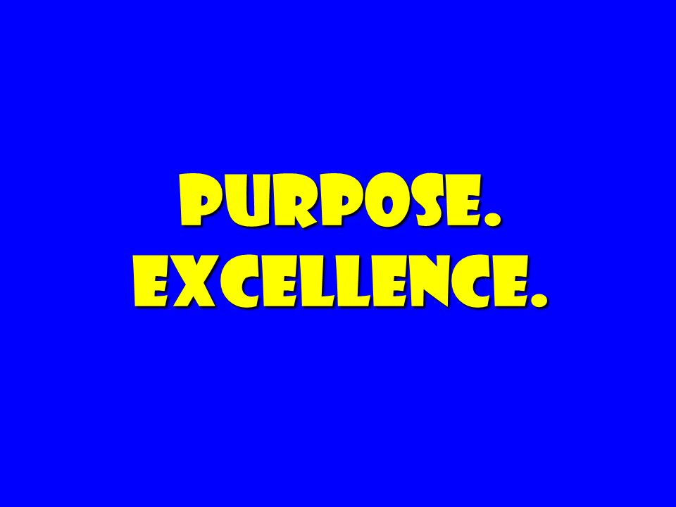 Purpose. Excellence. 6 6