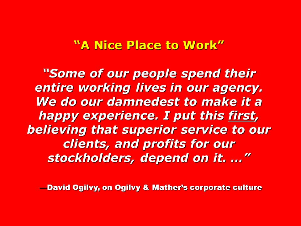—David Ogilvy, on Ogilvy & Mather's corporate culture