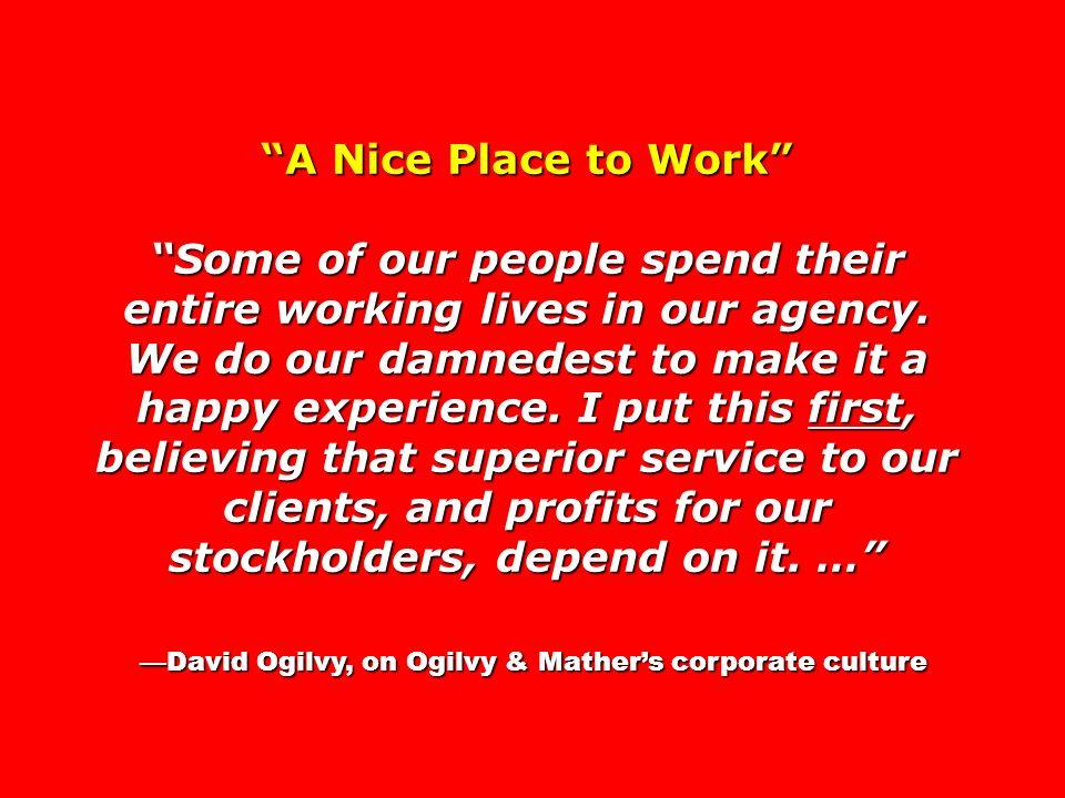 —David Ogilvy, on Ogilvy & Mather's corporate culture