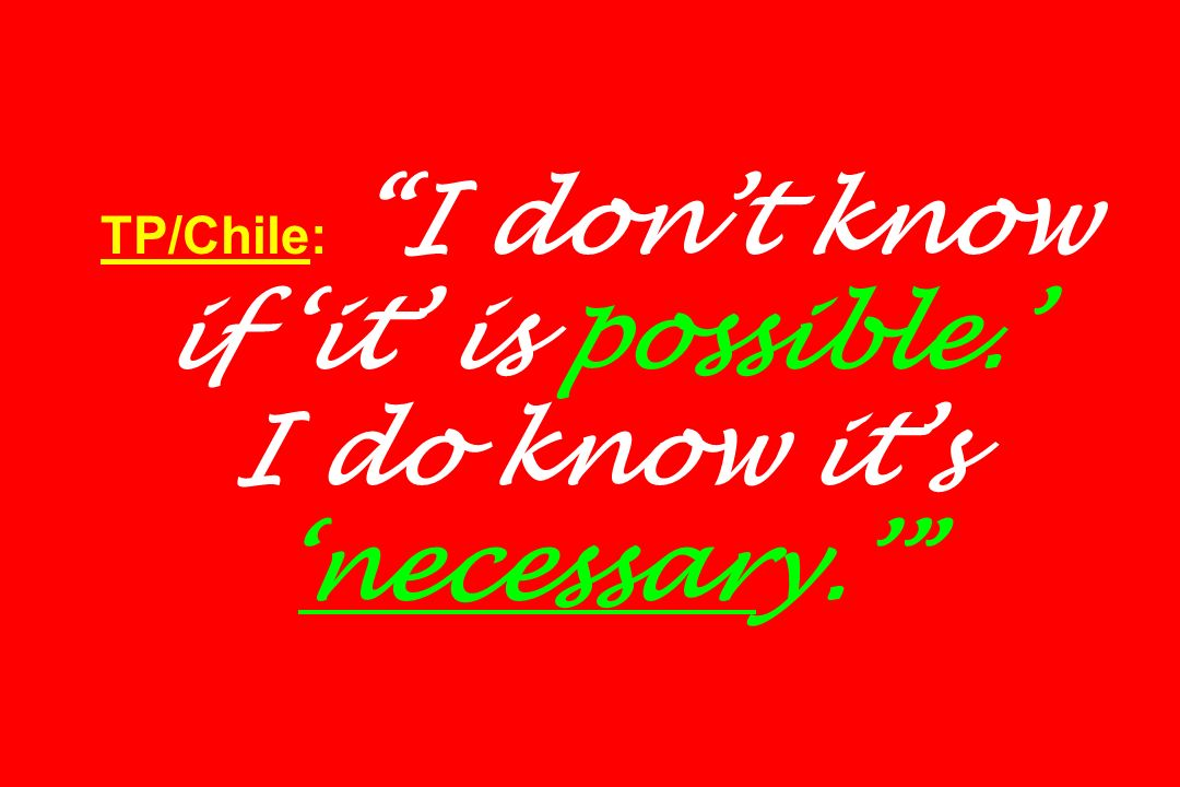 TP/Chile: I don't know if 'it' is possible