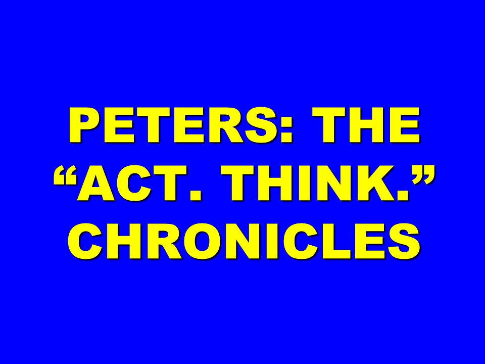 PETERS: THE ACT. THINK. CHRONICLES