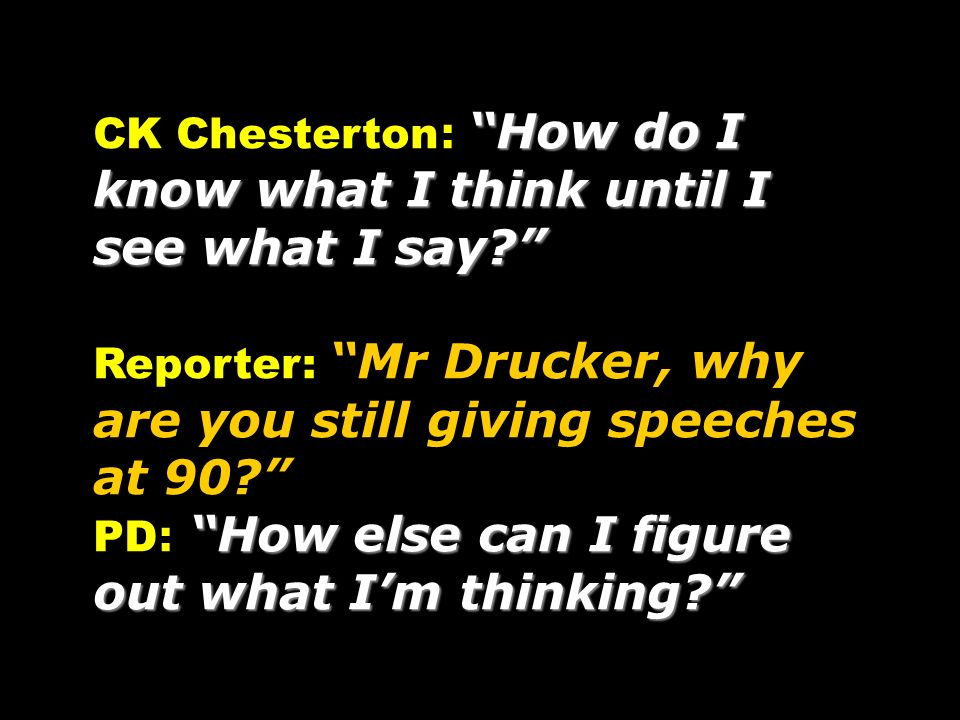 CK Chesterton: How do I know what I think until I see what I say