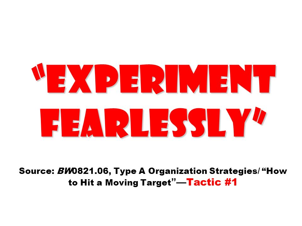 Experiment fearlessly Source: BW0821