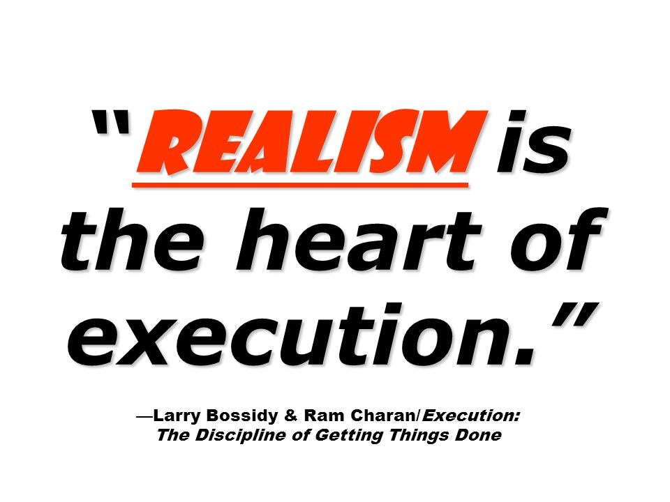 Realism is the heart of execution