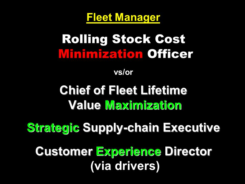 Fleet Manager Rolling Stock Cost Minimization Officer vs/or Chief of Fleet Lifetime Value Maximization Strategic Supply-chain Executive Customer Experience Director (via drivers)