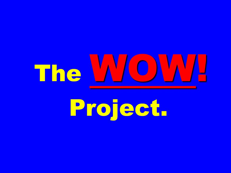 The WOW! Project.