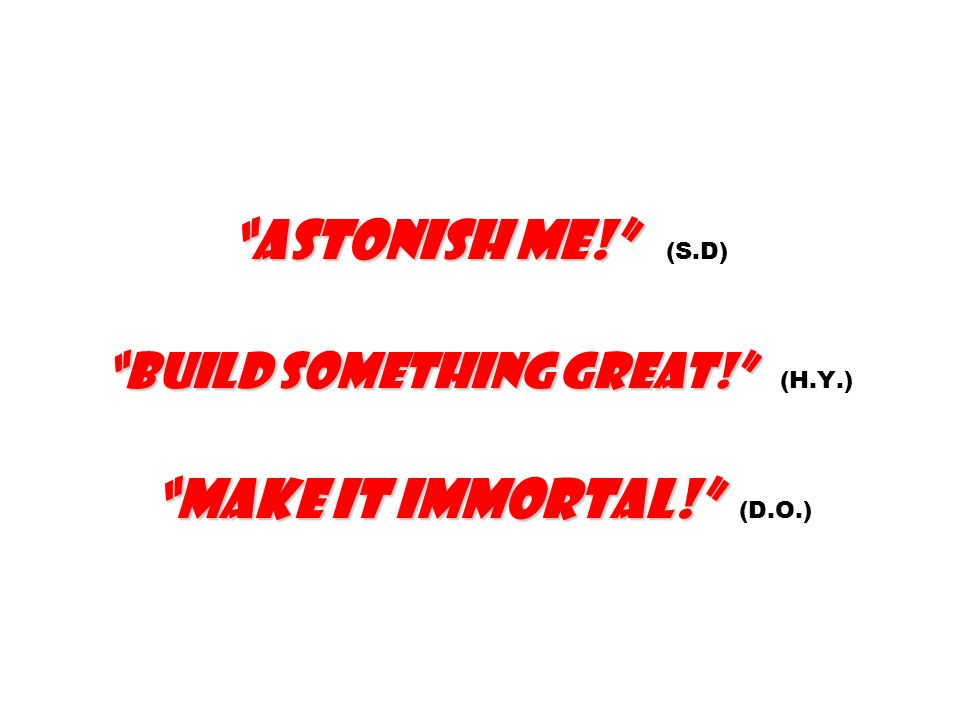 Astonish me. (S. D). Build something great. (H. Y. )