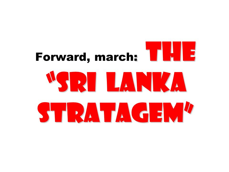 Forward, march: The Sri Lanka Stratagem