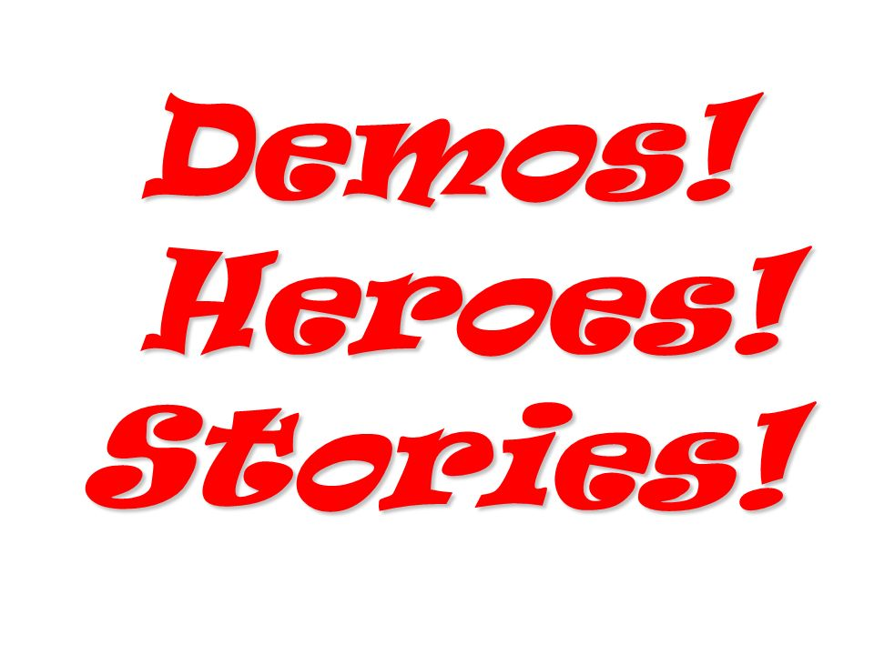 Demos! Heroes! Stories!