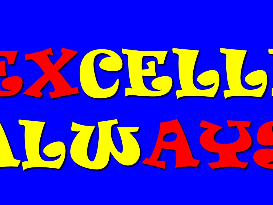 EXCELLE ALWAYS.