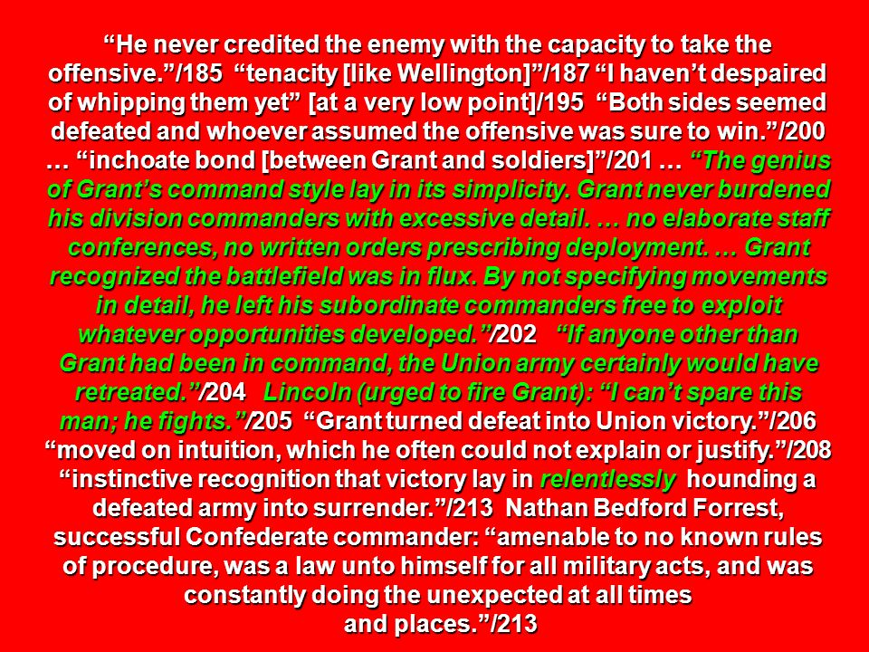 He never credited the enemy with the capacity to take the offensive