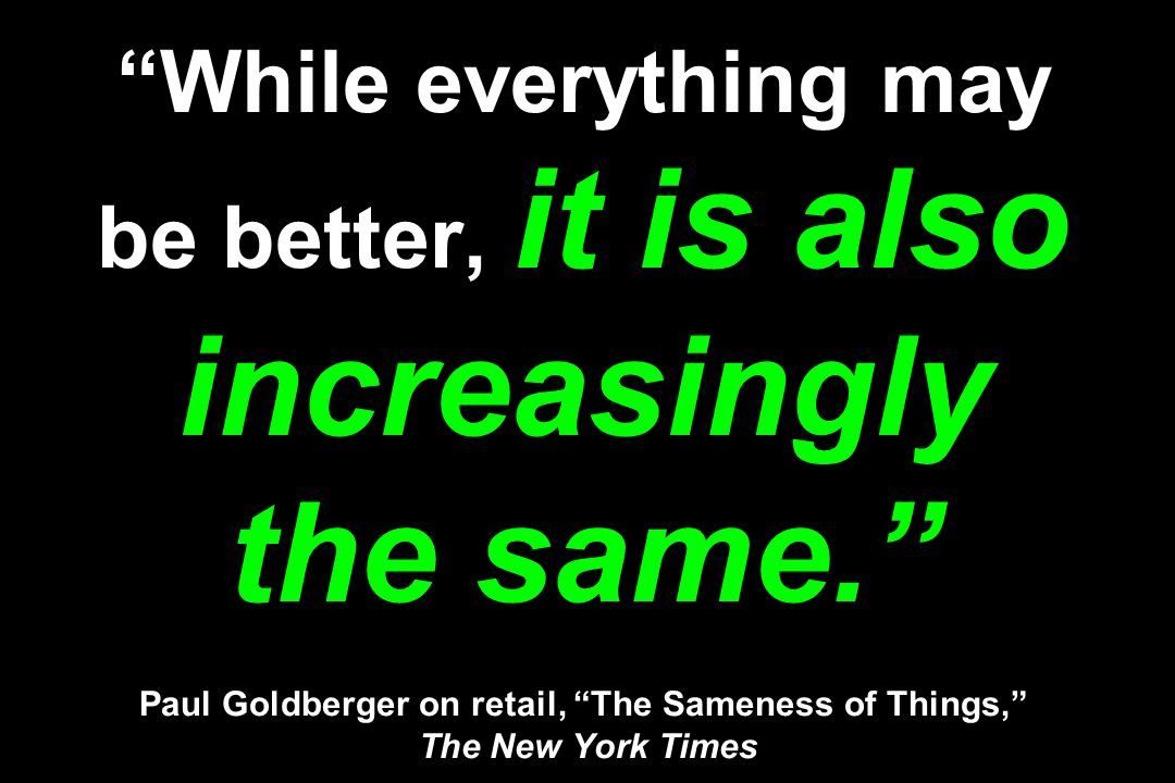 While everything may be better, it is also increasingly the same