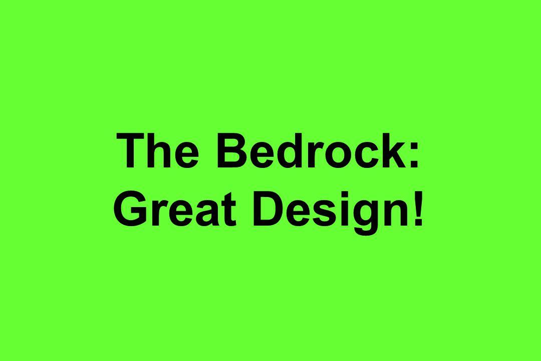 The Bedrock: Great Design!