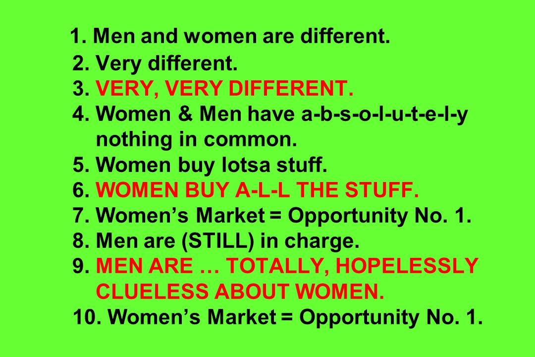 1. Men and women are different. 2. Very different. 3
