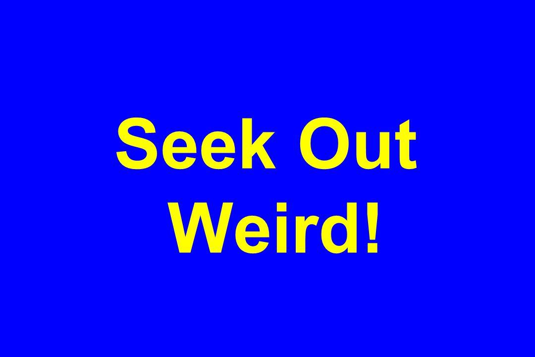 Seek Out Weird!