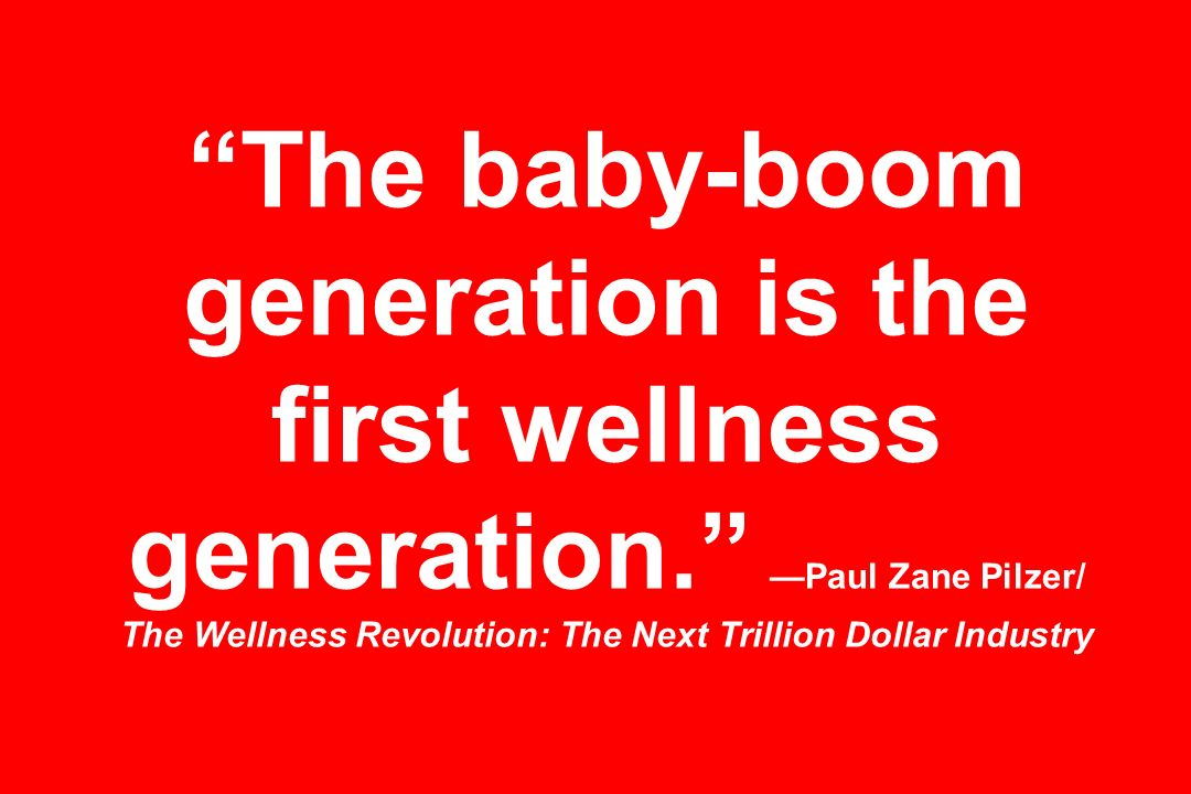 The baby-boom generation is the first wellness generation