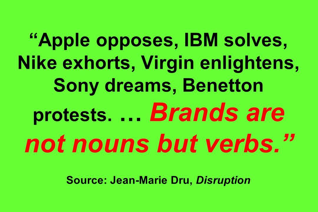 Apple opposes, IBM solves, Nike exhorts, Virgin enlightens, Sony dreams, Benetton protests.