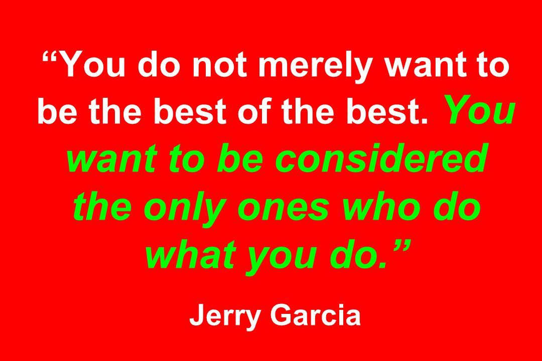 You do not merely want to be the best of the best