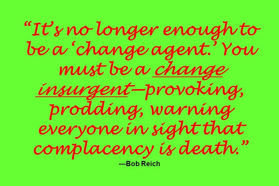 It's no longer enough to be a 'change agent