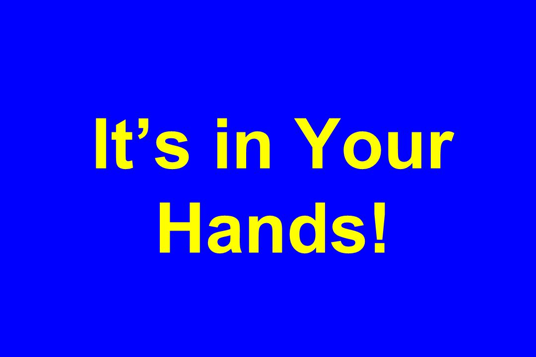 It's in Your Hands!