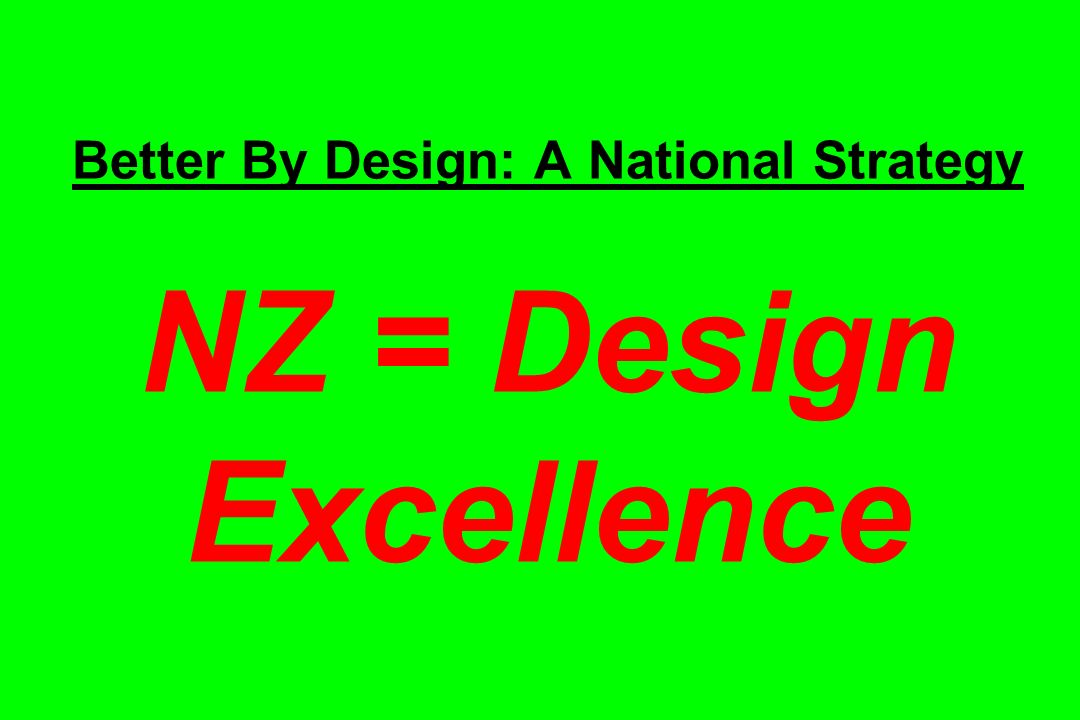 Better By Design: A National Strategy NZ = Design Excellence