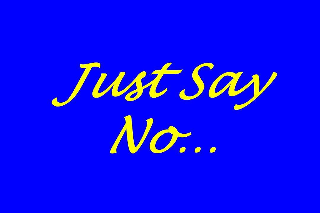 Just Say No…