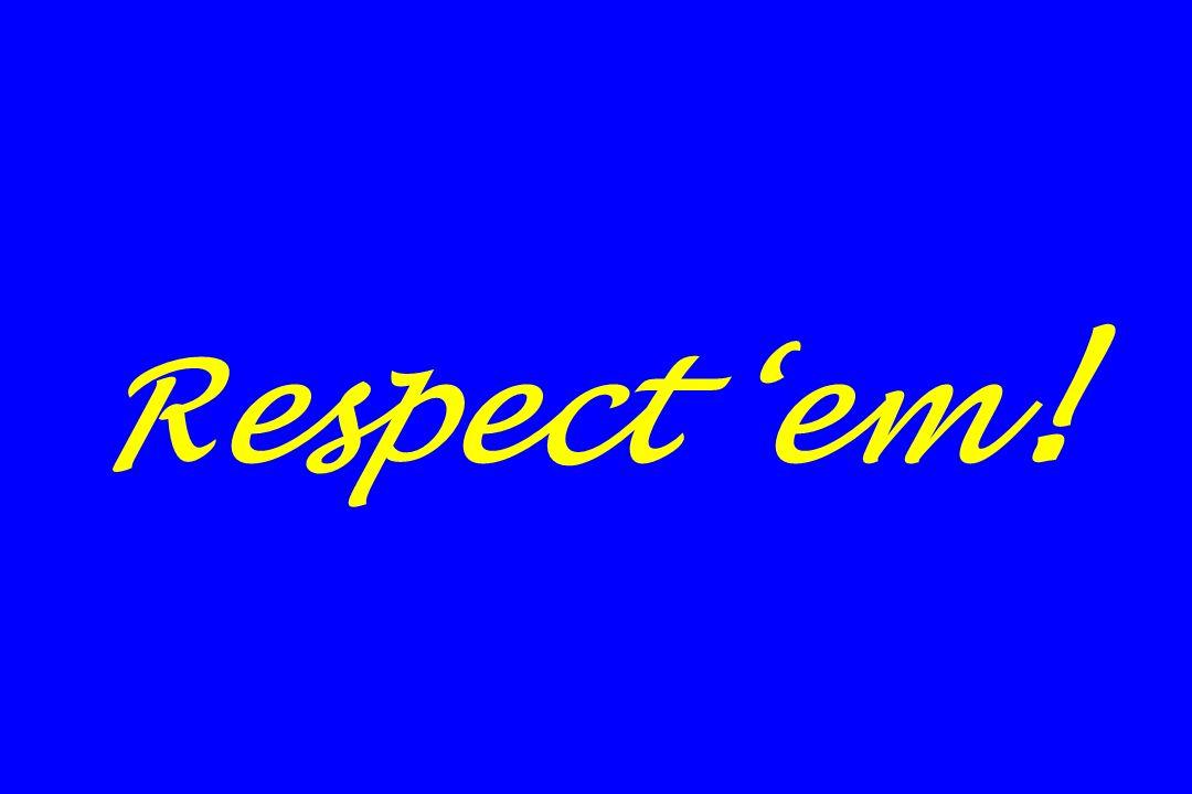 Respect 'em!