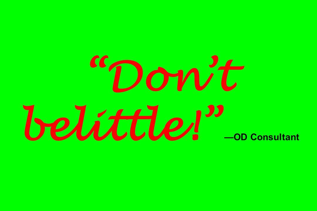 Don't belittle! —OD Consultant