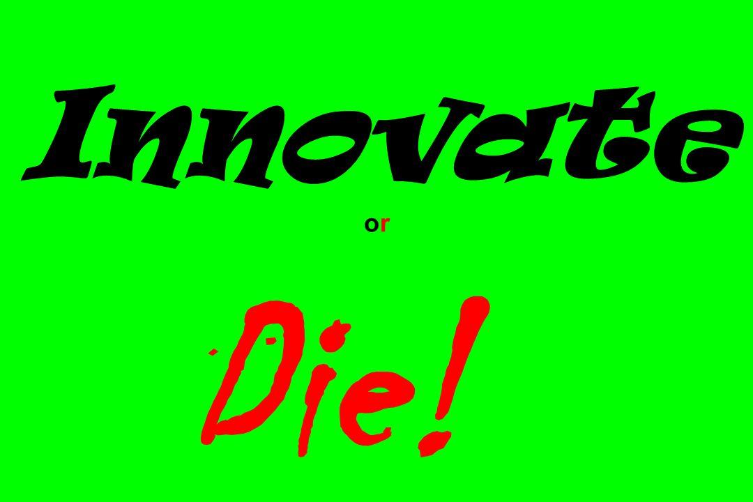 Innovate or Die!!!